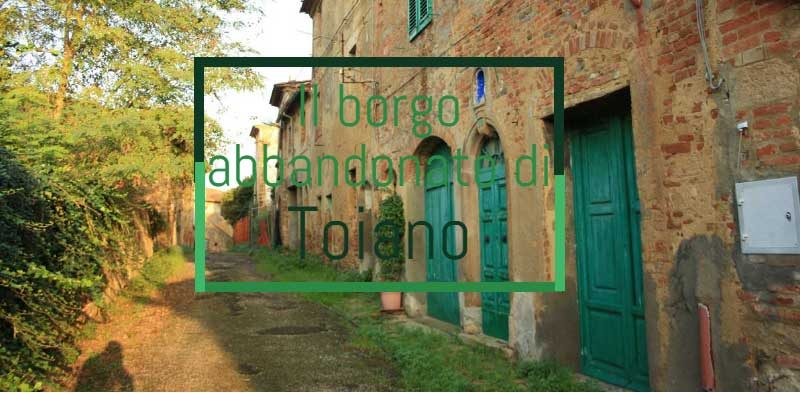 Il borgo abbandonato di Toiano