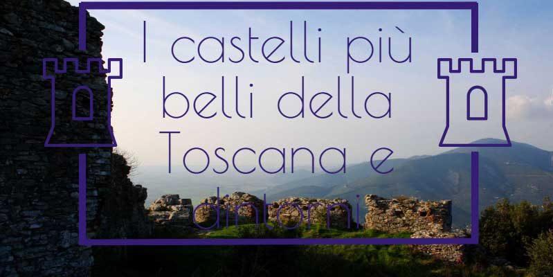 6 castelli imperdibili della Toscana e dintorni