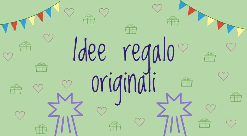 Idee regalo originali - Copia