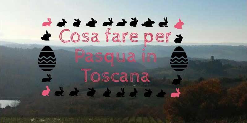 Cosa fare per Pasqua in Toscana