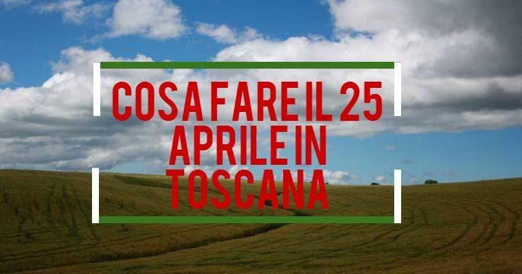 Cosa fare il 25 aprile in Toscana