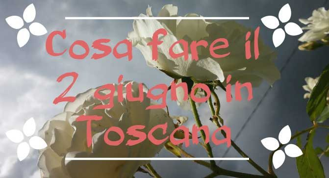 Cosa fare il 2 giugno in Toscana