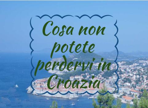 Cosa non potete perdervi in Croazia