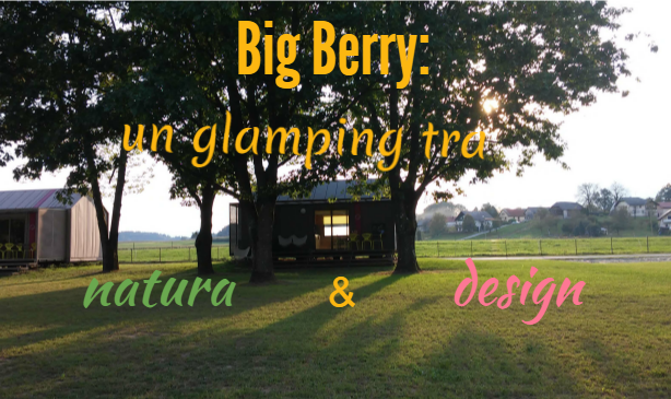 Big Berry: un glamping tra natura e design