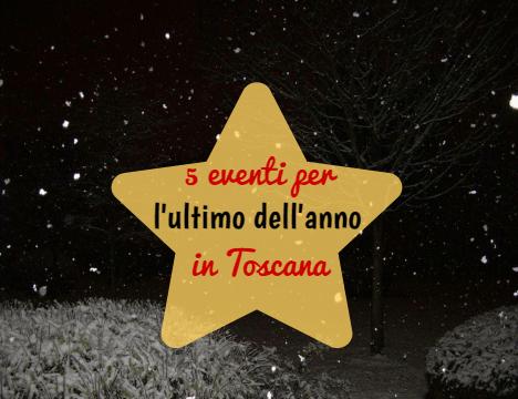 5 eventi per l'ultimo dell'anno in Toscana