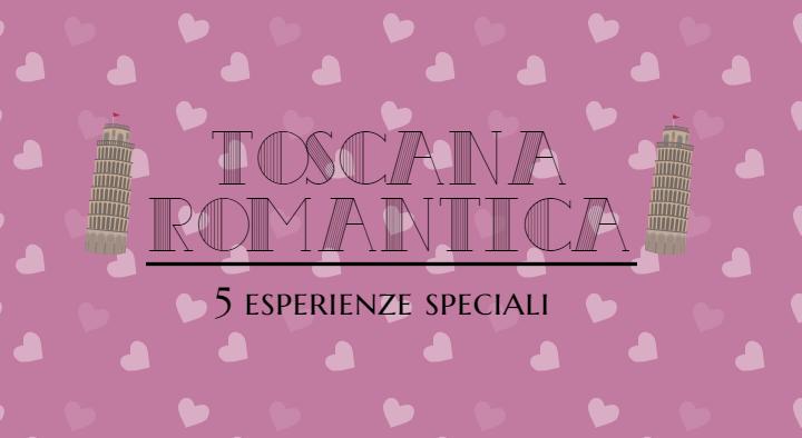 Toscana romantica: 5 esperienze speciali