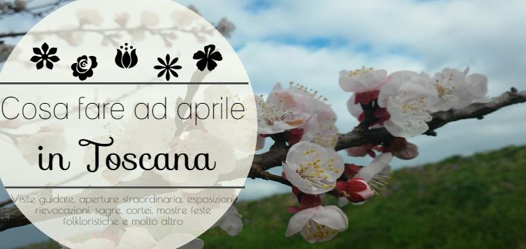 Cosa fare ad aprile in Toscana