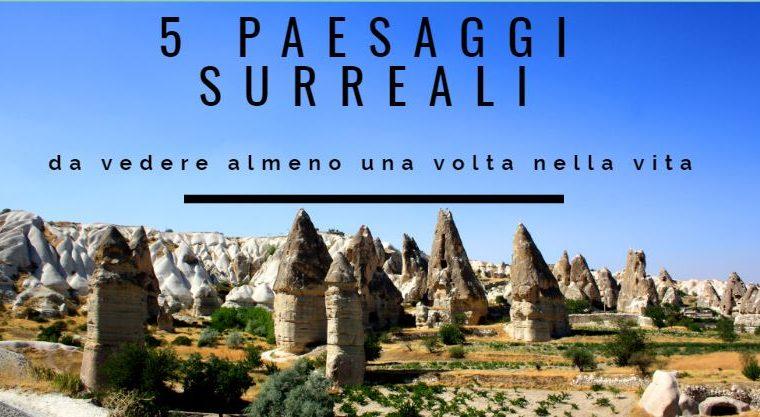 5 paesaggi surreali da vedere una volta nella vita