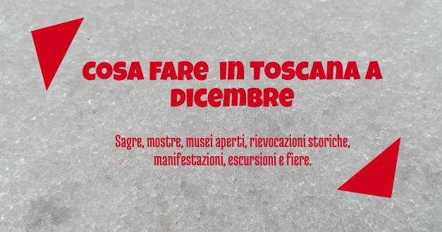 Cosa fare a dicembre 2018 in Toscana