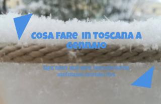 Cosa fare in Toscana a Gennaio 2019