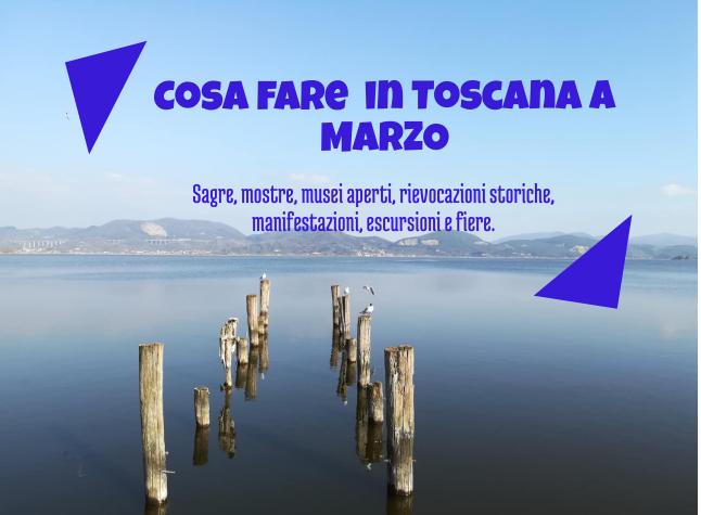 Cosa fare a marzo 2019 in Toscana
