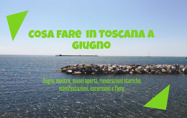 Cosa fare a giugno 2019 in Toscana