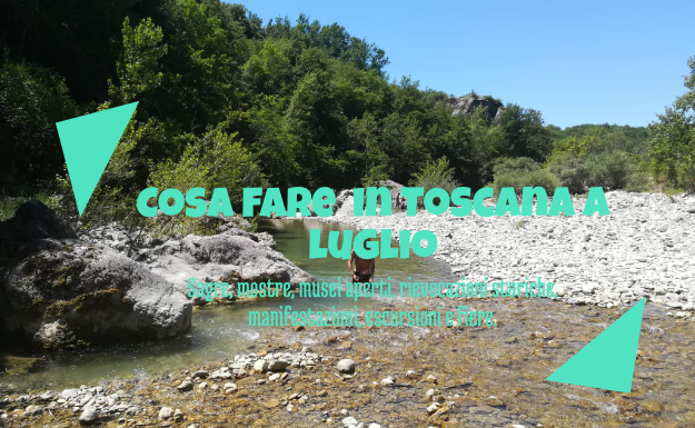 Cosa fare in Toscana a luglio 2019