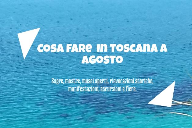 Cosa fare a agosto 2019 in Toscana