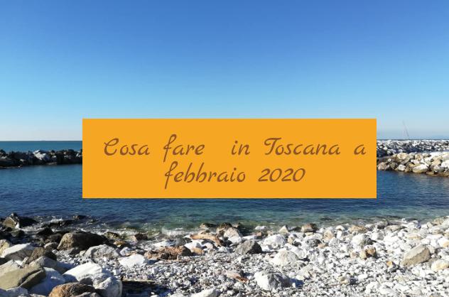 Cosa fare a febbraio 2020 in Toscana